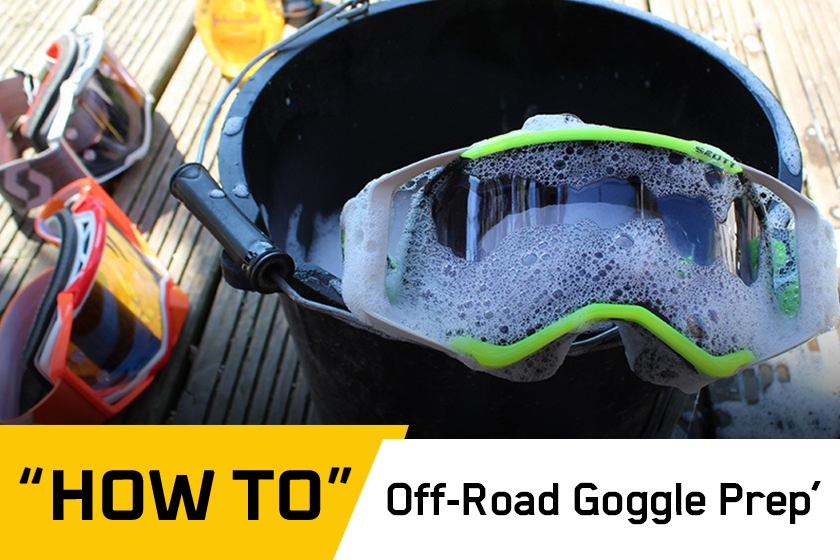 How To: Perfect off-road goggle prep' guide